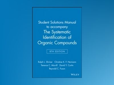 The Systematic Identification of Organic Compounds, Student Solutions Manua av Ralph L. Shriner