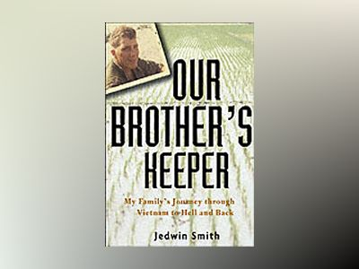 Our Brother's Keeper: My Family's Journey through Vietnam to Hell and Back av Jedwin Smith