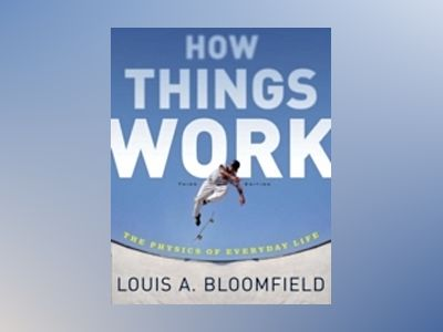 How Things Work: The Physics of Everyday Life, 3rd Edition av Louis A. Bloomfield