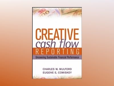 Creative Cash Flow Reporting: Uncovering Sustainable Financial Performance av Charles W. Mulford