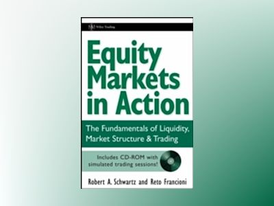 Equity Markets in Action: The Fundamentals of Liquidity, Market Structure av Robert Schwartz