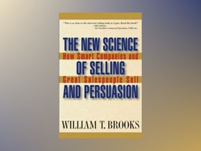 The New Science of Selling and Persuasion: How Smart Companies and Great Sa av William Bill Brooks