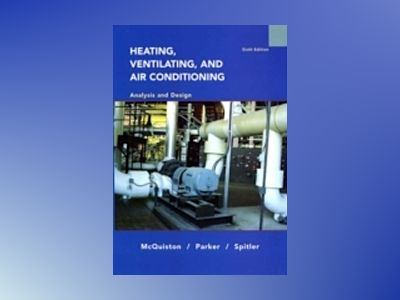 Heating, Ventilating and Air Conditioning: Analysis and Design, 6th Edition av Faye C. McQuiston