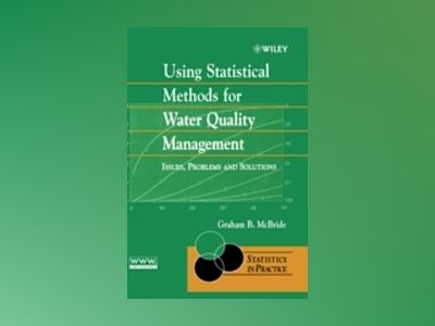 Using Statistical Methods for Water Quality Management: Issues, Problems an av Graham B. McBride