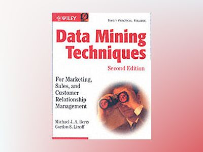 Data Mining Techniques: For Marketing, Sales, and Customer Relationship Man av Michael J. A. Berry