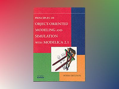 Principles of Object-Oriented Modeling and Simulation with Modelica 2.1 av Peter Fritzson