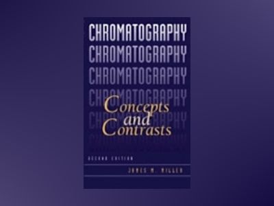Chromatography: Concepts and Contrasts, 2nd Edition av James M. Miller