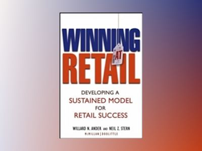 Winning At Retail: Developing a Sustained Model for Retail Success av Willard N. Ander