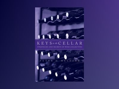 Keys to the Cellar: Strategies and Secrets of Wine Collecting av Peter D.Meltzer