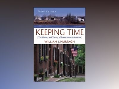 Keeping Time: The History and Theory of Preservation in America, 3rd Editio av William J. Murtagh