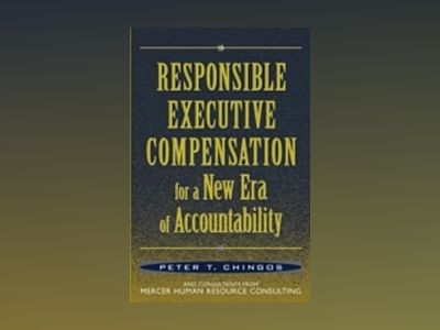 Responsible Executive Compensation for a New Era of Accountability av Peter T. Chingos