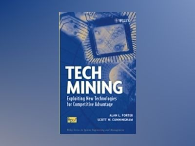 Tech Mining: Exploiting New Technologies for Competitive Advantage av Alan L. Porter