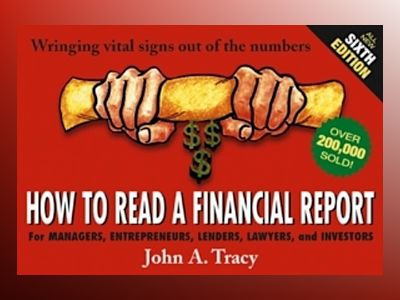 How to Read a Financial Report: Wringing Vital Signs Out of the Numbers, 6t av John A. Tracy