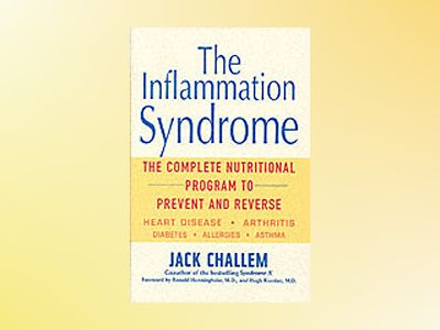 The Inflammation Syndrome: The Complete Nutritional Program to Prevent and av Jack Challem
