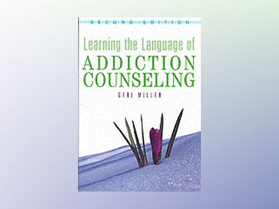 Learning the Language of Addiction Counseling, 2nd Edition av Geri Miller