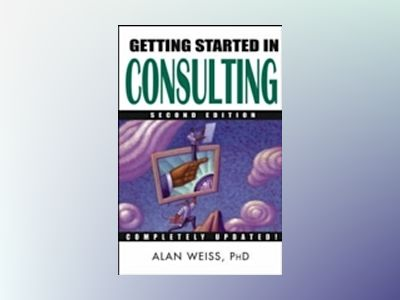 Getting Started in Consulting, 2nd Edition av Alan Weiss