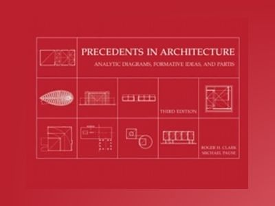 Precedents in Architecture: Analytic Diagrams, Formative Ideas, and Partis, av Roger H. Clark