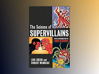 The Science of Supervillains av Lois H. Gresh
