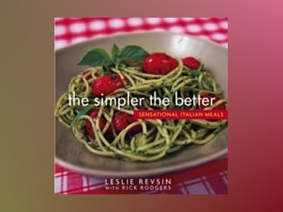 The Simpler the Better: Sensational Italian Meals av Leslie Revsin