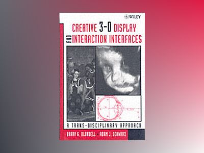 Creative 3-D Display and Interaction Interfaces: A Trans-Disciplinary Appro av Barry G. Blundell