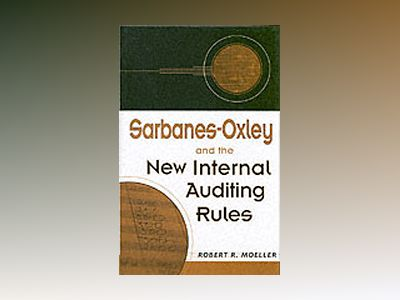 Sarbanes-Oxley and the New Internal Auditing Rules av Robert R. Moeller