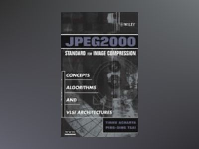 JPEG2000 Standard for Image Compression: Concepts, Algorithms and VLSI Arch av Tinku Acharya
