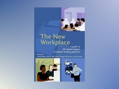 The New Workplace : A Guide to the Human Impact of Modern Working Practices av David Holman