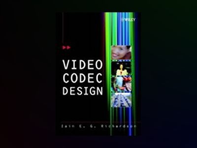 Video Codec Design: Developing Image and Video Compression Systems av Iain E. G. Richardson