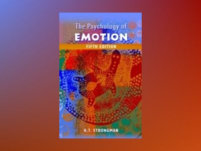 The Psychology of Emotion: From Everyday life to Theory, 5th edition av K. T. Strongman