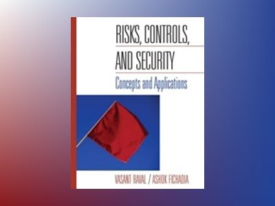 Risks, Controls, and Security: Concepts and Applications, 1st Edition av Vasant Raval