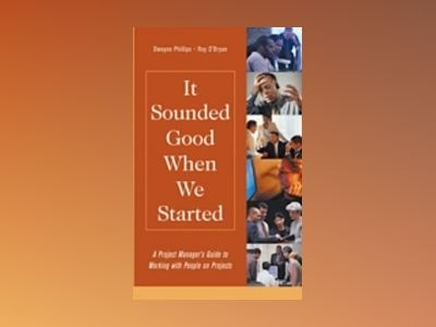 It Sounded Good When We Started: A Project Manager's Guide to Working with av Dwayne Phillips