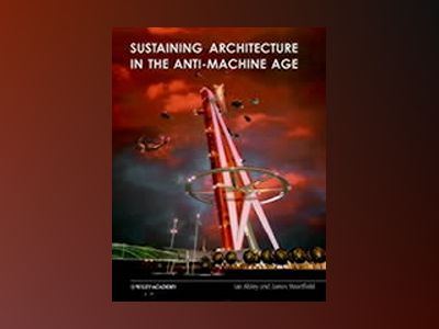 Sustaining Architecture in the Anti-Machine Age av Ian Abley