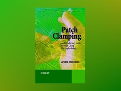 Patch Clamping: An Introductory Guide to Patch Clamp Electrophysiology av Areles Molleman