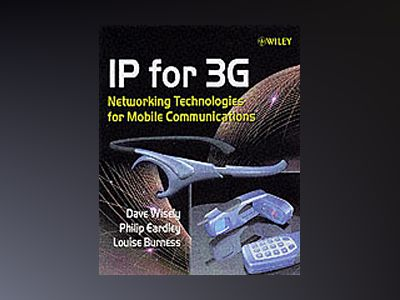 IP for 3G: Networking Technologies for Mobile Communications av Dave Wisely