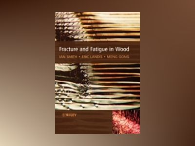 Fracture and Fatigue in Wood av Ian Smith