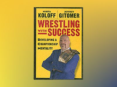 Wrestling with Success: Developing a Championship Mentality av Nikita Koloff
