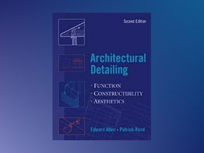 Architectural Detailing: Function - Constructibility - Aesthetics, 2nd Edit av Edward Allen