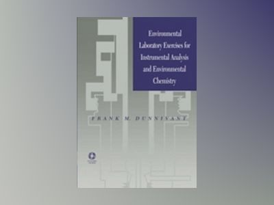 Environmental Laboratory Exercises for Instrumental Analysis and Environmen av Frank M. Dunnviant