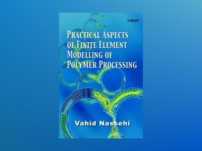 Practical Aspects of Finite Element Modelling of Polymer Processing av Vahid Nassehi