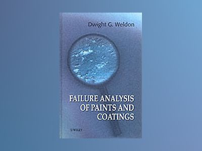 Failure Analysis of Paints and Coatings av Dwight G. Weldon