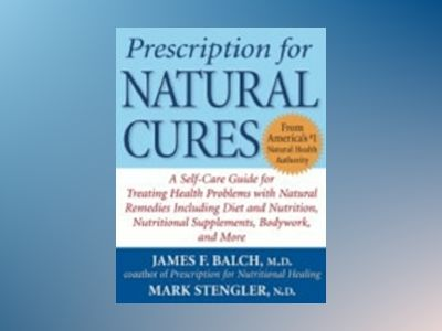 Prescription for Natural Cures: A Self-Care Guide for Treating Health Probl av James Balch