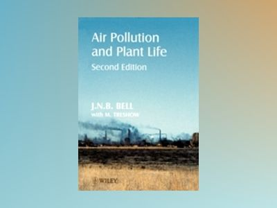 Air Pollution and Plant Life, 2nd Edition av Bell JNB I