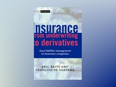 Insurance: From Underwriting to Derivatives: Asset Liability Management in av Eric Briys