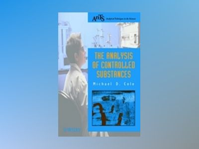 The Analysis of Controlled Substances av Michael D. Cole