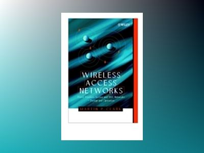 Wireless Access Networks: Fixed Wireless Access and WLL Networks ? Design a av Martin P. Clark