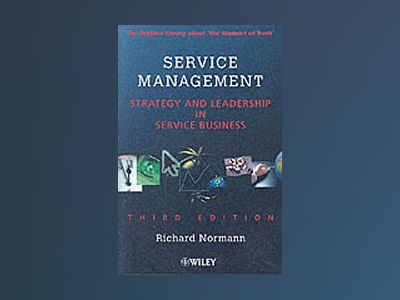 Service Management : Strategy and Leadership in Service Business, 3rd Editi av Richard Normann