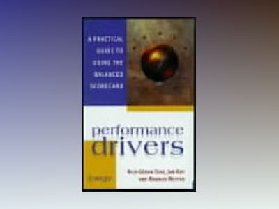 Performance Drivers: A Practical Guide to Using the Balanced Scorecard av Nils-Göran Olve