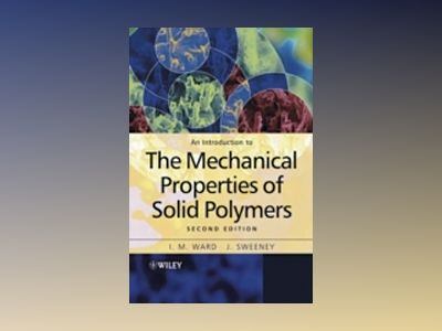 An Introduction to the Mechanical Properties of Solid Polymers, 2nd Edition av I. M. Ward