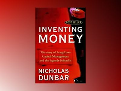 Inventing Money: The Story of Long-Term Capital Management and the Legends av Nicholas Dunbar