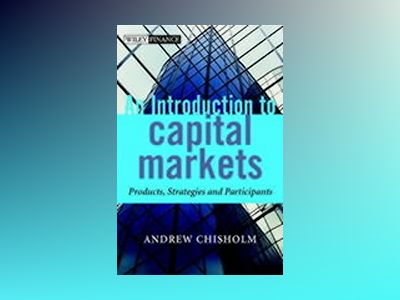 An Introduction to Capital Markets: Products, Strategies, Participants av Andrew M. Chisholm